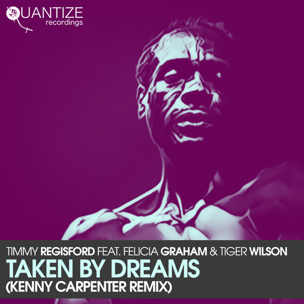 Timmy Regisford, Felicia Graham, Tiger Wilson - Taken By Dreams (The Kenny Carpenter Shelter NYC Remix) [Quantize Recordings]