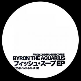 Byron The Aquarius - Fish Soup [Second Hand Records]