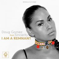 Doug Gomez, Sincerity - I Am A Remnant [Merecumbe Recordings]