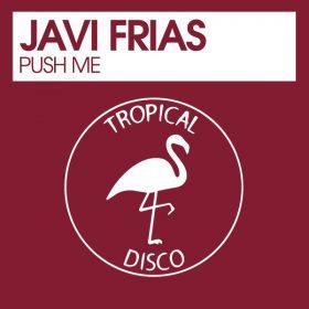Javi Frias - Push Me [Tropical Disco Records]