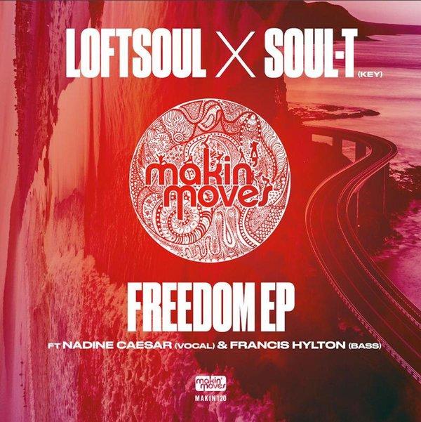 Loftsoul X Soul-T, Nadine Caesar, Francis Hylton - Freedom EP [Makin Moves]