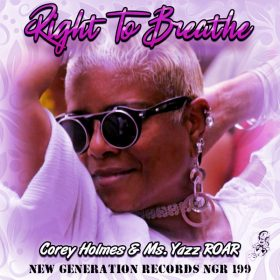 Corey Holmes, Ms. Yazz ROAR - Right To Breathe [New Generation Records]