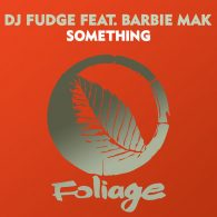 DJ Fudge, Barbie Mak - Something [Foliage Records]