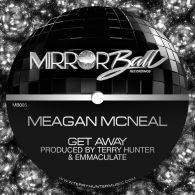 Meagan McNeal - Get Away [Mirror Ball Recordings]