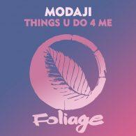 Modaji - Things U Do 4 Me [Foliage Records]