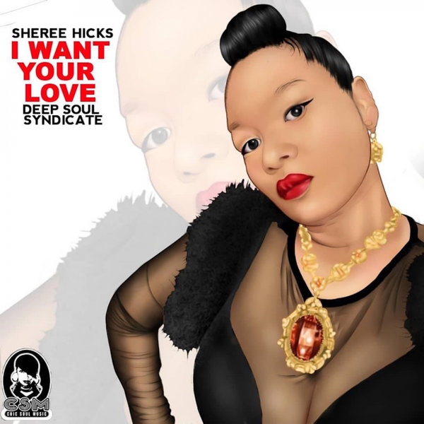 Sheree Hicks, Deep Soul Syndicate - I Want Your Love [Chic Soul Music]