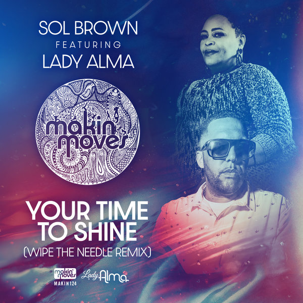 Sol Brown, Lady Alma - Your Time To Shine (Wipe The Needle Remix) [Makin Moves]
