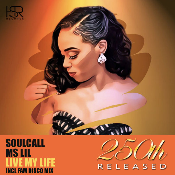 Soulcall, Ms Lil - Live My Life (Fam Disco Remix) [HSR Records]