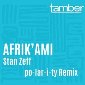 Stan Zeff - Afrik'Ami (Po-lar-i-ty Remix) [Tambor Music]