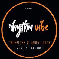 True2Life, Jadey Leigh - Just A Feeling [Rhythm Vibe Digital]