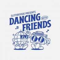 Various Artists - Dancing with Friends [SlothBoogie]