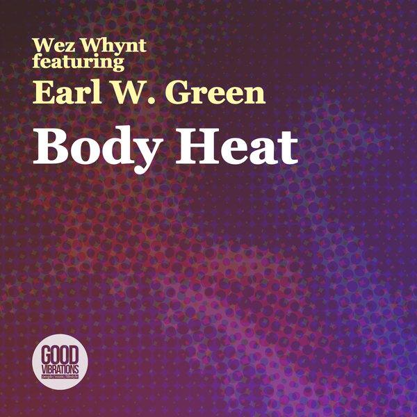 Wez Whynt, Earl W. Green - Body Heat [Good Vibrations Music]