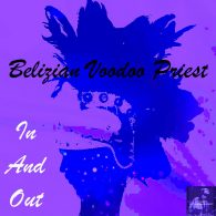 Belizian Voodoo Priest - In And Out [Miggedy Entertainment]