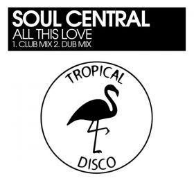 Soul Central - All This Love [Tropical Disco Records]