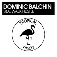 Dominic Balchin - Side Walk Hustle [Tropical Disco Records]