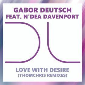 Gabor Deutsch, N'Dea Davenport - Love With Desire (ThomChris Remixes) [Dublife Music]