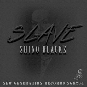 Shino Blackk - Slave [New Generation Records]