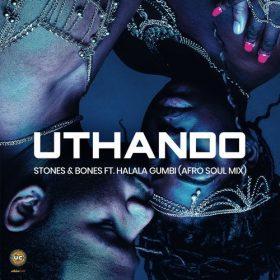 Stones & Bones feat. Halala Gumbi - Uthando (Afro Soul DJ Mix) [Ubizo Café]