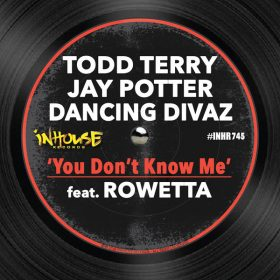Todd Terry, Jay Potter, Dancing Divaz, Rowetta - You Don't Know Me [Inhouse]