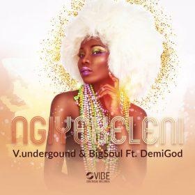 V.underground, Bigsoul, Demigod - Ngiyekeleni [Vibe Boutique Records]