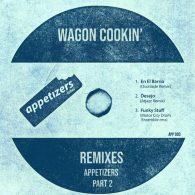 Wagon Cookin' - Appetizers Remixes, Pt. 2 [Appetizers]