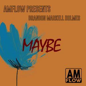 Brandon Markell Holmes - Maybe [AMFlow Records]