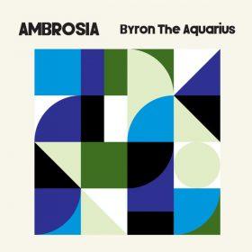Byron The Aquarius - Ambrosia [Axis Records]