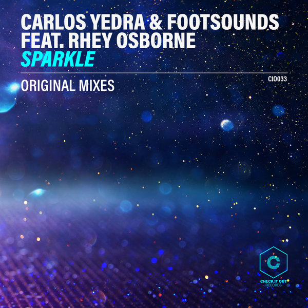 Carlos Yedra, Footsounds, Rhey Osborne - Sparkle [Check It Out Records]