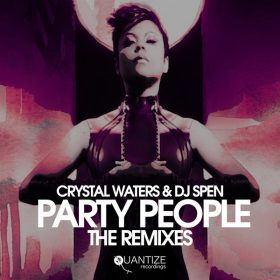 Crystal Waters, DJ Spen - Party People (The Remixes) [Quantize Recordings]