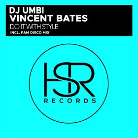 DJ Umbi, Vincent Bates - Do It With Style [HSR Records]
