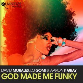 David Morales, DJ Gomi, Aaron K. Gray - God Made Me Funky (David Morales Remixes) [Quantize Recordings]