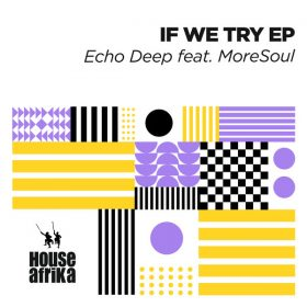 Echo Deep - If We Try EP [House Afrika]