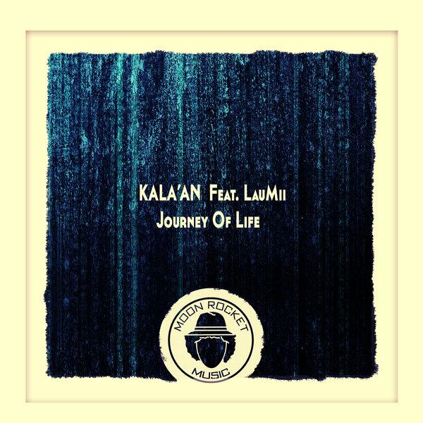 Kala'An, LauMii, Moon Rocket - Journey Of Life [Moon Rocket Music]