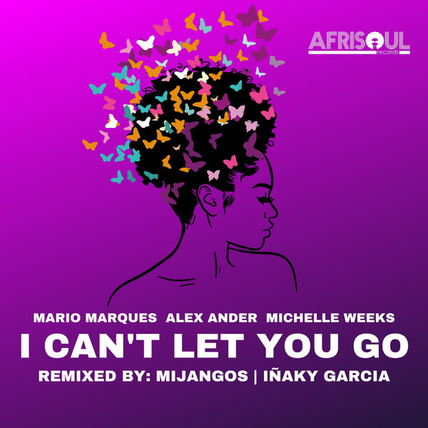 Mario Marques, Alex Ander, Michelle Weeks - I Can't Let You Go (Mijangos & Inaky Garcia Remixes) [AfriSoul Records]
