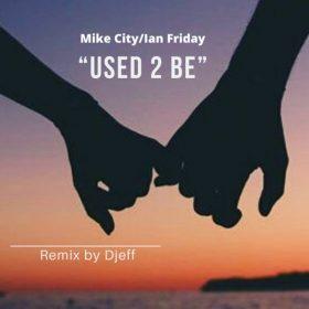 Mike City, Ian Friday - Used 2 Be (Djeff Remix) [Global Soul Music]