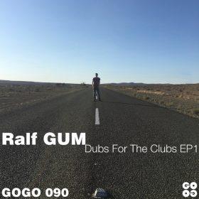 Ralf GUM - Dubs For The Clubs EP1 [GOGO Music]