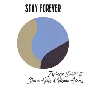Zepherin Saint, Sheree Hicks, Nathan Adams - Stay Forever [Tribe Records]