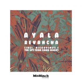 Ayala (IT) - Revancha (incl. Nickodemus & The Spy From Cairo Remix) [MoBlack Records]