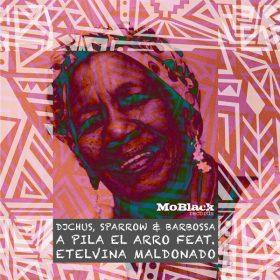 DJ Chus, Sparrow & Barbossa feat. Etelvina Maldonado - A Pila el Arro [MoBlack Records]
