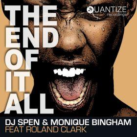 DJ Spen, Monique Bingham, Roland Clark - The End Of It All [Quantize Recordings]