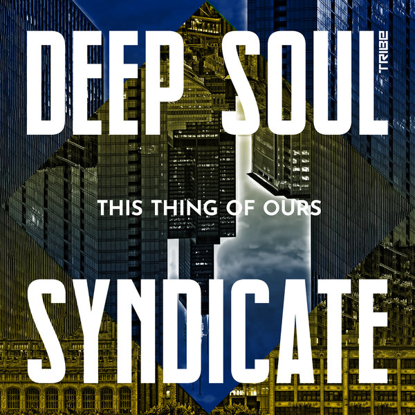 Deep Soul Syndicate - This Thing of Ours [Tribe Records]