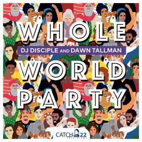 Dj Disciple, Dawn Tallman - Whole World Party [Catch 22]