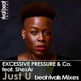 Excessive Pressure & Co., Shezar - Just U (Beat Rivals Mixes) [Rival Beat Records]
