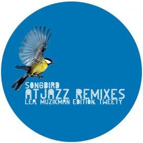 Lea, Muzikman Edition, Tweety - Songbird (Atjazz Remixes) [Open Bar Music]