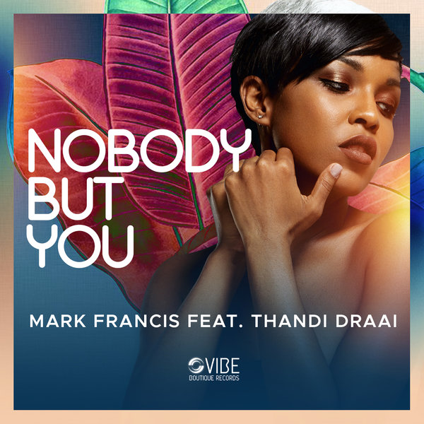 Mark Francis, Thandi Draai - Nobody But You [Vibe Boutique Records]