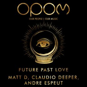 Matt D, Claudio Deeper, Andre Espeut - Future Past Love [Our People - Our Music]