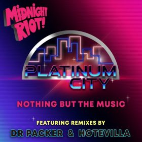 Platinum City - Nothing But The Music [Midnight Riot]