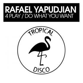 Rafael Yapudjian - 4 Play - Do What You Want [Tropical Disco Records]