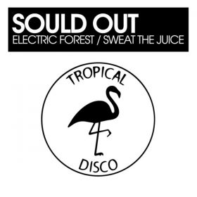 Sould Out - Electric Forest - Sweat The Juice [Tropical Disco Records]