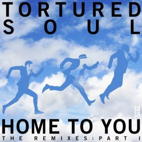 Tortured Soul - Home to You, The Remixes, Pt. 1 [TSTC Music]